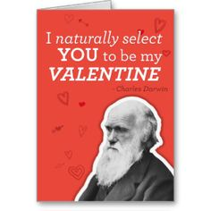 I Naturally Select You To Be My Valentine. . . for the Darwin darling in your life!