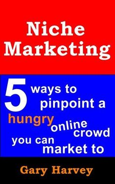 Niche Marketing: 5 Ways To Pinpoint A Hungry Online Crowd You Can Market To by Gary Harvey, http://www.amazon.com/dp/B00BQEUMRK/ref=cm_sw_r_pi_dp_bjlStb1RCQ8B3
