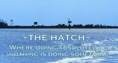 - The Hatch - Where doing absolutely nothing is doing something