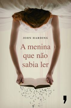 a menina que não sabia ler [florence and giles], john harding: leya. designed by _the power of the rotate button. (seems to me that the title is in times new roman. never thought i'd see that. never thought i wouldn't bother with that. I Love Books, Books To Read, My Books, 1 John, Book Cover Design, Book Design, Dream Book, Book Writer, World Of Books
