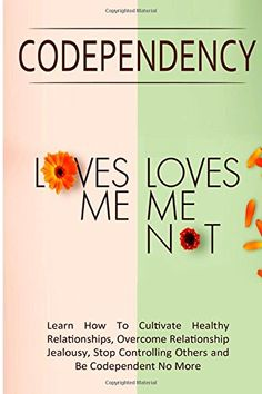 """Read Now Codependency - """"Loves Me, Loves Me Not"""": Learn How To Cultivate Healthy Relationships, Overcome Relationship Jealousy, Stop Controlling Others and Be Codependent No More, Author Simeon Lindstrom Jealousy In Relationships, Healthy Relationships, Relationship Tips, Overcoming Jealousy, Positive Psychology, Psychology Books, Narcissistic Abuse, Marriage Advice, Inevitable"""