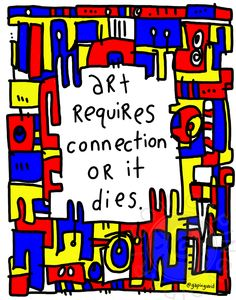 #Art requires #connection or it dies  #quote