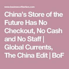 China's Store of the Future Has No Checkout, No Cash and No Staff | Global Currents, The China Edit | BoF