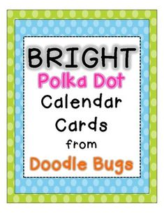 Bright Polka Dot Calendar Cards {Days and Months too} 2.00  This set of cards include:{1} Number Cards 1-31{2} Months of the Year Cards{3} Days of the Week Cards{4} Year Cards 2012-2015