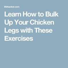 Learn How to Bulk Up Your Chicken Legs with These Exercises