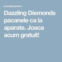 Dazzling Diemonds pacanele ca la aparate. Joaca acum gratuit!