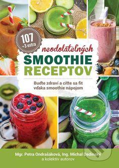 Martinus.sk > Knihy: 107 neodolateľných smoothie receptov (Petra Ondrašáková, Michal Dedinský a kolektív)