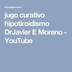 jugo curativo hipotiroidismo DrJavier E Moreno - YouTube