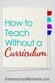How to Teach without a Curriculum | iHomeschoolNetwork.com #iihsnet