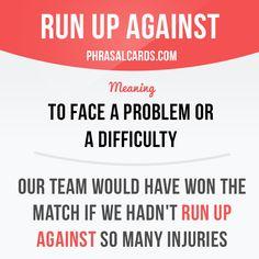 Run up against