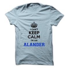 I cant keep calm Im an ALANDER - #funny gift #gift table. THE BEST => https://www.sunfrog.com/Names/I-cant-keep-calm-Im-an-ALANDER.html?68278