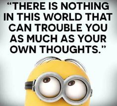 There is nothing that can trouble you as much as your own thoughts Minions Love, Funny Minion, Minion Humor, Minions 1, Minion Gif, True Quotes, Funny Quotes, Minion Mayhem, Minion Pictures