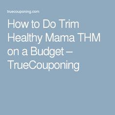 How to Do Trim Healthy Mama THM on a Budget – TrueCouponing
