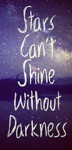 so don't be so afraid of the dark times. let your little light shine! May we spend more time in the light.