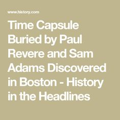 Time Capsule Buried by Paul Revere and Sam Adams Discovered in Boston - History in the Headlines