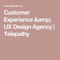 Customer Experience & UX Design Agency | Telepathy