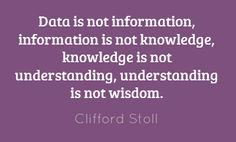 Clifford Stoll wisdom: Data is not information, information is not knowledge, knowledge is. Sysadmin Day, Before Us, Always Remember, Tech News, Self, Knowledge, Wisdom, Science, Social Media