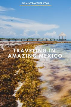 Travel to Mexico is enjoying beautiful beaches, mexican food and great people. Visiting The Amazing Mexico via @gamintraveler