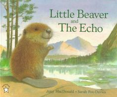 Little Beaver and the Echo CD Pack author: Amy MacDonald illustrator: Sarah Fox-Davies Amy Macdonald, Mother Goose Time, Fur Trade, Childrens Books, Pond, Pictures, Picture Books, Amazon, Forests