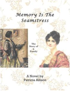 """""""Memory Is The Seamstress"""" by Patricia Allison.  The often fascinating, sometimes terrifying, almost always moving, story of a family and the twisted relationships it creates."""