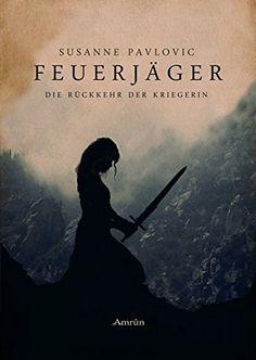 Feuerjäger 1: Die Rückkehr der Kriegerin von Susanne Pavlovic http://www.amazon.de/dp/3958690416/ref=cm_sw_r_pi_dp_SHe8wb0FDWYTF