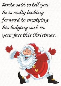 Christmas Card Santa said to tell you he is really looking forward to emptying his bulging sack in your face this Christmas. It sounds like Santa has a special present for you. Christmas Greeting Cards Sayings, Card Sayings, Funny Christmas Cards, Funny Greeting Cards, Christmas Gift Tags, Naughty Santa, Naughty Christmas, Merry Christmas And Happy New Year, Santa Quotes