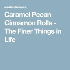 Caramel Pecan Cinnamon Rolls - The Finer Things in Life