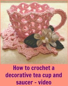 Video tutorial for how to crochet your own decorative tea cup and saucer - very unusual!