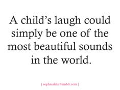 A child's laugh - Yes!