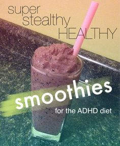 Super stealthy healthy ADHD diet recipes, Edition 1: SMOOTHIES