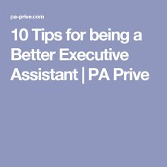 10 Tips for being a Better Executive Assistant | PA Prive