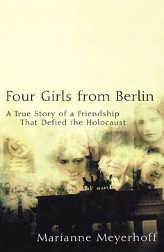 The NOOK Book (eBook) of the Four Girls From Berlin: A True Story of a Friendship That Defied the Holocaust by Marianne Meyerhoff at Barnes & Noble.