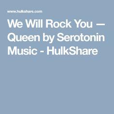 We Will Rock You — Queen by Serotonin Music - HulkShare