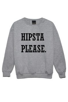 hipsta please SWEATER JUMPER womens ladies funny fun tumblr hipster swag grunge kale goth punk new retro vtg top tee crop beyonce girls by MLSHOPSS on Etsy https://www.etsy.com/listing/226474666/hipsta-please-sweater-jumper-womens