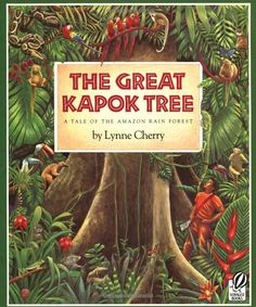The Great Kapok Tree By Lynne Cherry A Tale Of Amazon Rain Forest And