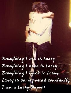 My whole life is Larry, there is not a day that goes by that doesn't involve Larry SMH Larry Stylinson
