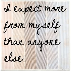 Be good to yourself. Be good to others. #beyourself #bestrong #expectations