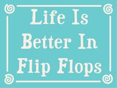 Country Marketplace - Life is Better in Flip Flops 4.5X6Sign, $12.00 (http://www.countrymarketplaces.com/life-is-better-in-flip-flops-4-5x6-sign/)