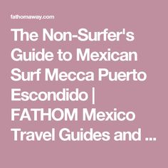 The Non-Surfer's Guide to Mexican Surf Mecca Puerto Escondido |  FATHOM  Mexico Travel Guides and Travel Blog