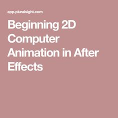 Beginning 2D Computer Animation in After Effects