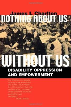 Nothing About Us Without Us: Disability Oppression and Em...