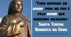 """Tudo depende do amor, pois no fim é pelo amor que seremos julgados."" Santa Teresa Benedita da Cruz #Amor #SantaTeresa #EdithStein"