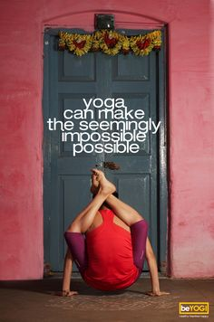Yoga can make the seemingly impossible possible.