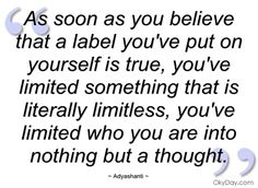as soon as you believe that a label youve adyashanti