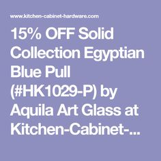 15% OFF Solid Collection Egyptian Blue Pull (#HK1029-P) by Aquila Art Glass at Kitchen-Cabinet-Hardware.com