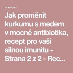 Jak proměnit kurkumu s medem v mocné antibiotika, recept pro vaši silnou imunitu - Strana 2 z 2 - Receptty.cz