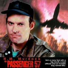H.M. Murdock is Passenger 57. Beast from the Belly of a Boeing