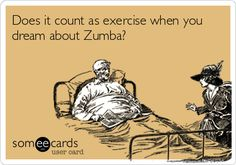 Does it count as exercise when you dream about Zumba?