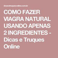 COMO FAZER VIAGRA NATURAL USANDO APENAS 2 INGREDIENTES - Dicas e Truques Online