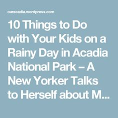 10 Things to Do with Your Kids on a Rainy Day in Acadia National Park – A New Yorker Talks to Herself about Maine